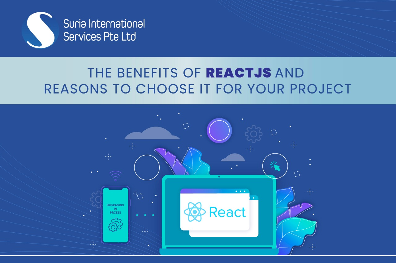 The benefits of ReactJS and reasons to choose it for your project