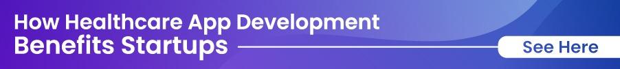 How Healthcare App Development benefits Startups